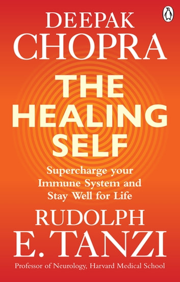 The Healing Self - Supercharge your immune system and stay well for life ebook by Dr Deepak Chopra,Rudolph E. Tanzi