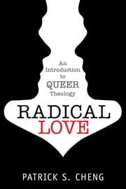 Radical Love - An Introduction to Queer Theology ebook by Patrick S. Cheng