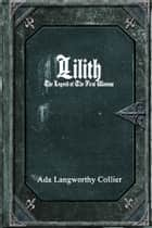 Lilith: The Legend of the First Woman ebook by Ada Langworthy Collier