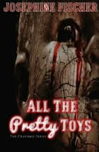 All the Pretty Toys ebook by Josephine Fischer