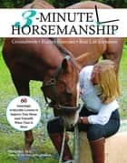 3-Minute Horsemanship - 60 Amazingly Achievable Lessons to Improve Your Horse When Time Is Short ebook by Vanessa Bee