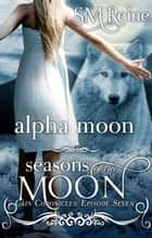 Alpha Moon ebook by SM Reine