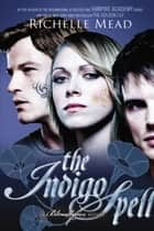 The Indigo Spell ebook by Richelle Mead