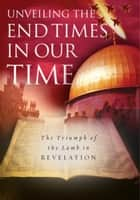 Unveiling the End Times in Our Time: The Triumph of the Lamb in Revelation - The Triumph of the Lamb in Revelation ebook by Adrian Rogers