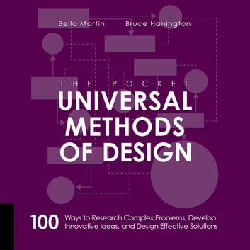 The Pocket Universal Methods of Design - 100 Ways to Research Complex Problems, Develop Innovative Ideas, and Design Effective Solutions ebook by Bruce Hanington,Bella Martin