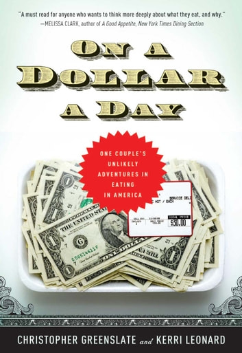 On a Dollar a Day - One Couple's Unlikely Adventures in Eating in America ebook by Christopher Greenslate,Kerri Leonard
