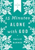 15 Minutes Alone with God Deluxe Edition ebook by Emilie Barnes