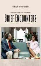 Brief Encounters - Conversations with Celebrities ebook by Brian Brennan