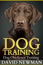 Dog Training ebook by David Newman