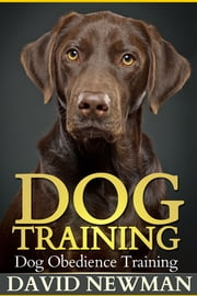 Dog Training - Dog Obedience Training ebook by David Newman