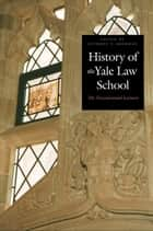 History of the Yale Law School - The Tercentennial Lectures ebook by Prof. Anthony T. Kronman
