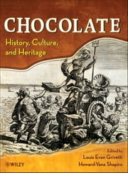 Chocolate - History, Culture, and Heritage ebook by Louis E. Grivetti,Howard-Yana Shapiro
