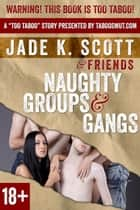 Naughty Groups & Gangs - Too Taboo, #1 ebook by Jade K. Scott, Cheri Verset, Angel Wild,...