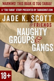 Naughty Groups & Gangs - Too Taboo, #1 ebook by Jade K. Scott,Cheri Verset,Angel Wild,Carl East,Polly J Adams