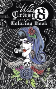 Web's Crazy 8 Tattoo Coloring Book - Cool Tattoo Coloring Book ebook by Renee' Alina Barela Pontious