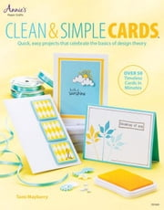 Clean & Simple Cards: Quick, Easy Projects That Celebrate the Basics of Design Theory ebook by Mayberry, Tami