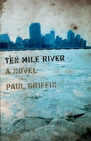 Ten Mile River ebook by Paul Griffin