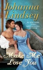 Make Me Love You ebook by Johanna Lindsey