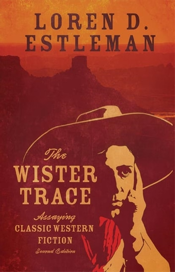 The Wister Trace - Assaying Classic Western Fiction eBook by Loren D. Estleman