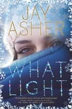 What Light ebook by Jay Asher