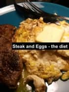 Steak and Eggs: the diet ebook by Shawn Knight
