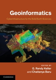 Geoinformatics - Cyberinfrastructure for the Solid Earth Sciences ebook by G. Randy Keller,Chaitanya Baru
