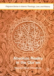 Absolute Reality in the Qur'an ebook by Masudul Alam Choudhury