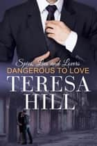 Dangerous To Love (Spies, Lies & Lovers -- Book 2) - Spies, Lies & Lovers, #2 ebook by Teresa Hill