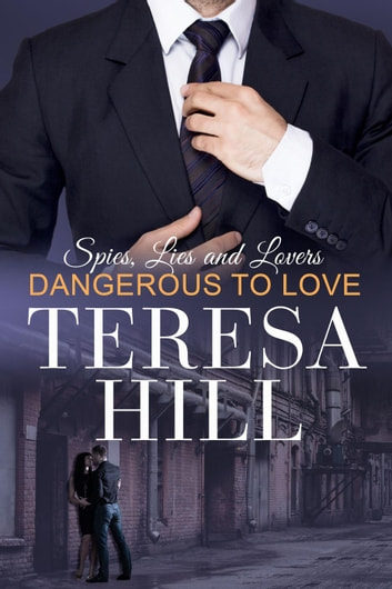 Dangerous To Love - Spies, Lies & Lovers, #2 ebook by Teresa Hill