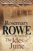 Ides of June, The - A mystery set in Roman Britain ebook by Rosemary Rowe
