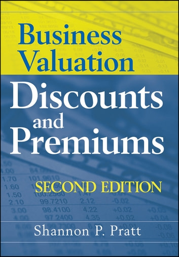Business Valuation Discounts and Premiums ebook by Shannon P. Pratt