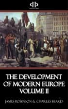 The Development of Modern Europe Volume II - From the Fall of Metternich to the Eve of World War I ebook by James Robinson, Charles Beard