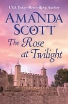 The Rose at Twilight ebook by Amanda Scott
