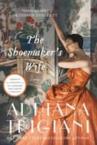 The Shoemaker's Wife ebook de Adriana Trigiani