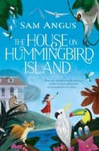 The House on Hummingbird Island ebook by Sam Angus