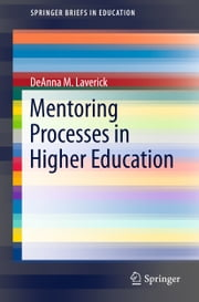 Mentoring Processes in Higher Education ebook by DeAnna M. Laverick