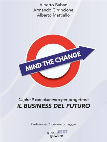 Mind the Change. Capire il cambiamento per progettare il business del futuro ebook by Armando Cirrincione,Alberto Mattiello,Alberto Baban