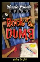 Uncle John's Presents Book of the Dumb ebook by John Scalzi