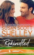 REKINDLED ebook by Susan Scott Shelley