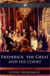 Frederick the Great and His Court ebook by Luise Mühlbach