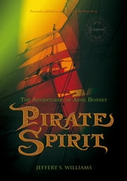 PIRATE SPIRIT - THE ADVENTURES OF ANNE BONNEY ebook by Jeffery Williams