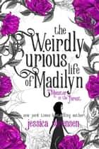 The Weirdly Curious Life of Madilyn: Monster in the Forest - My Weirdly Curious Life, #2 ebook by Jessica Sorensen