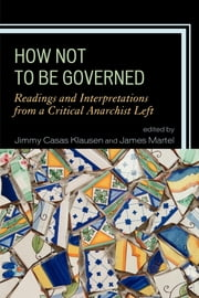 How Not to Be Governed - Readings and Interpretations from a Critical Anarchist Left ebook by Jimmy Casas Klausen,James Martel,Banu Bargu,George Ciccariello-Maher,Katherine Gordy,Elena Loizidou,Todd May,Keally McBride,Jacqueline Stevens,Vanessa Lemm, is Professor of Philosophy at the University of New South Wales, Australia.