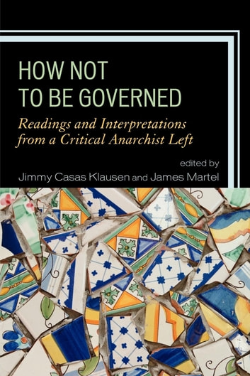 How Not to Be Governed - Readings and Interpretations from a Critical Anarchist Left eBook by George Ciccariello-Maher,Katherine Gordy,Elena Loizidou,Todd May,Keally McBride,Jacqueline Stevens,Vanessa Lemm, is Professor of Philosophy at the University of New South Wales, Australia.,Banu Bargu, Professor of History of Consciousness and Political Theory, University of California