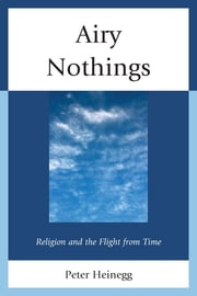 Airy Nothings - Religion and the Flight from Time ebook by Peter Heinegg