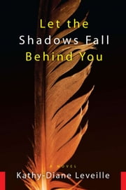 Let the Shadows Fall Behind You ebook by Kathy-Diane Leveille