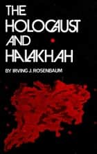 The Holocaust and Halakhah ebook by Irving J. Rosenbaum