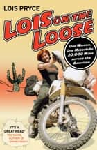 Lois on the Loose ebook by Lois Pryce