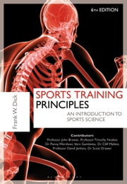 Sports Training Principles - An Introduction to Sports Science ebook by Dr. Frank W. Dick O.B.E.,Dr Penny Werthner,Scott Drawer,Dr Cliff Mallett,Dr David Jenkins,Professor Tim Noakes,Vern Gambetta