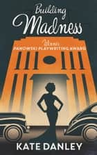 Building Madness ebook by Kate Danley